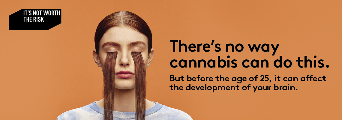 There's no way cannabis can dot this. But before the age of 25, it can affect the development of your brain. It's not worth the risk.